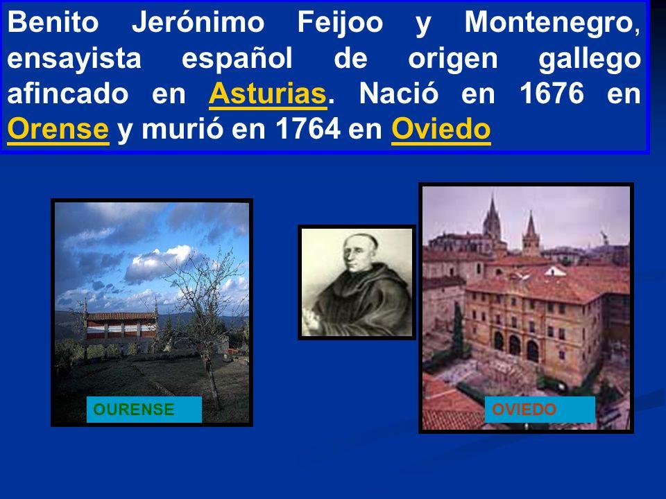 Benito Jerónimo Feijoo y Montenegro, ensayista español de origen gallego afincado en Asturias. Nació en 1676 en Orense y murió en 1764 en OviedoAsturi