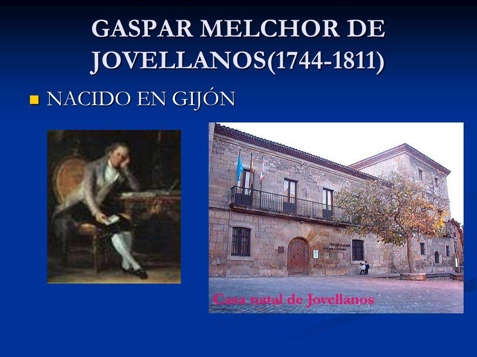 GASPAR MELCHOR DE JOVELLANOS(1744-1811) NACIDO EN GIJÓN NACIDO EN GIJÓN Casa natal de Jovellanos