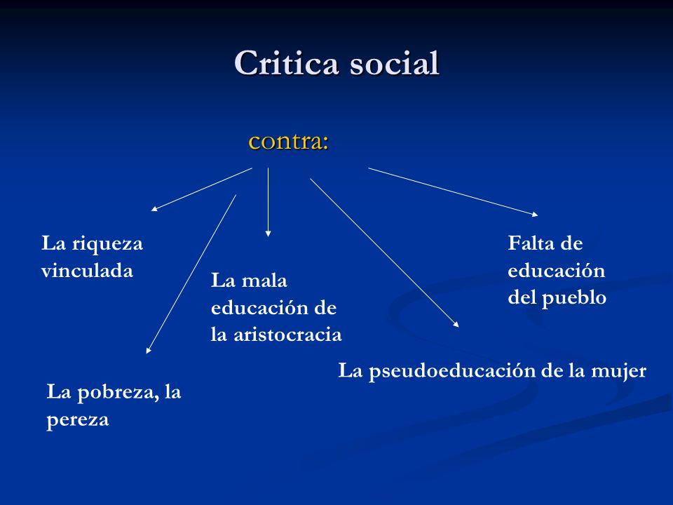 contra: contra: Critica social La riqueza vinculada La mala educación de la aristocracia Falta de educación del pueblo La pseudoeducación de la mujer