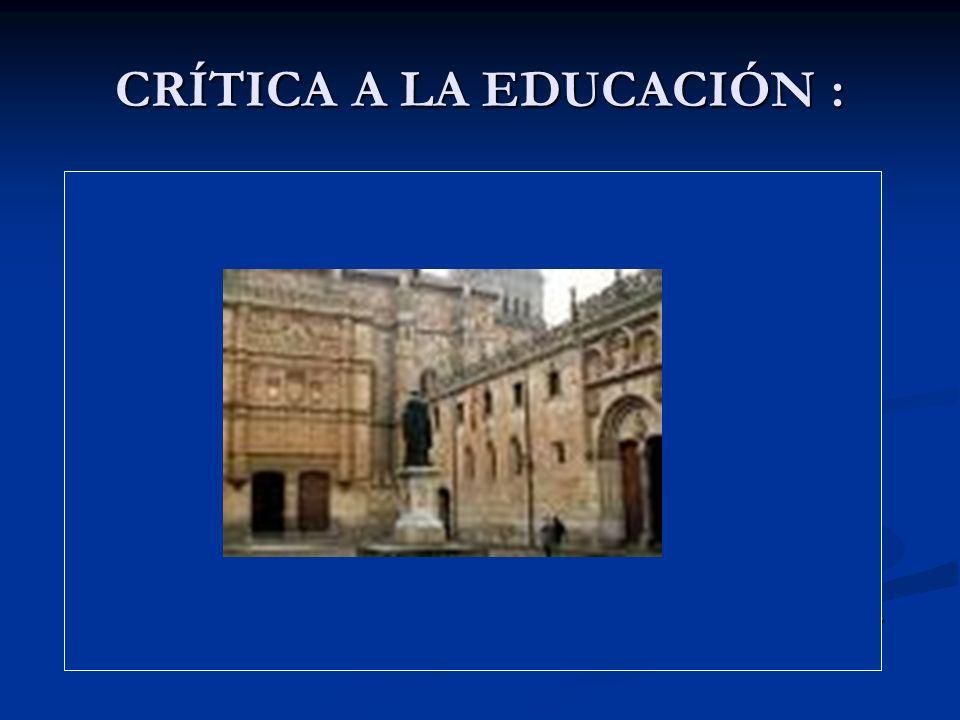 CRÍTICA A LA EDUCACIÓN : Métodos puramente especulativos Métodos puramente especulativos Régimen semieclesiástico de las universidades Régimen semiecl