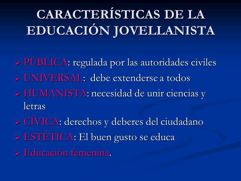 CARACTERÍSTICAS DE LA EDUCACIÓN JOVELLANISTA PÚBLICA: regulada por las autoridades civiles PÚBLICA: regulada por las autoridades civiles UNIVERSAL: de