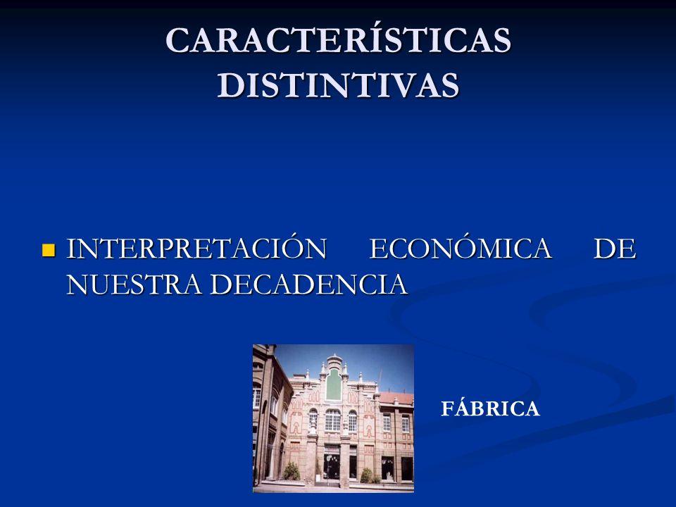 CARACTERÍSTICAS DISTINTIVAS INTERPRETACIÓN ECONÓMICA DE NUESTRA DECADENCIA INTERPRETACIÓN ECONÓMICA DE NUESTRA DECADENCIA FÁBRICA