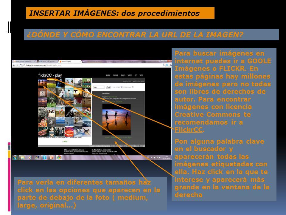 ¿DÓNDE Y CÓMO ENCONTRAR LA URL DE LA IMAGEN? Para buscar imágenes en internet puedes ir a GOOLE Imágenes o FLICKR. En estas páginas hay millones de im