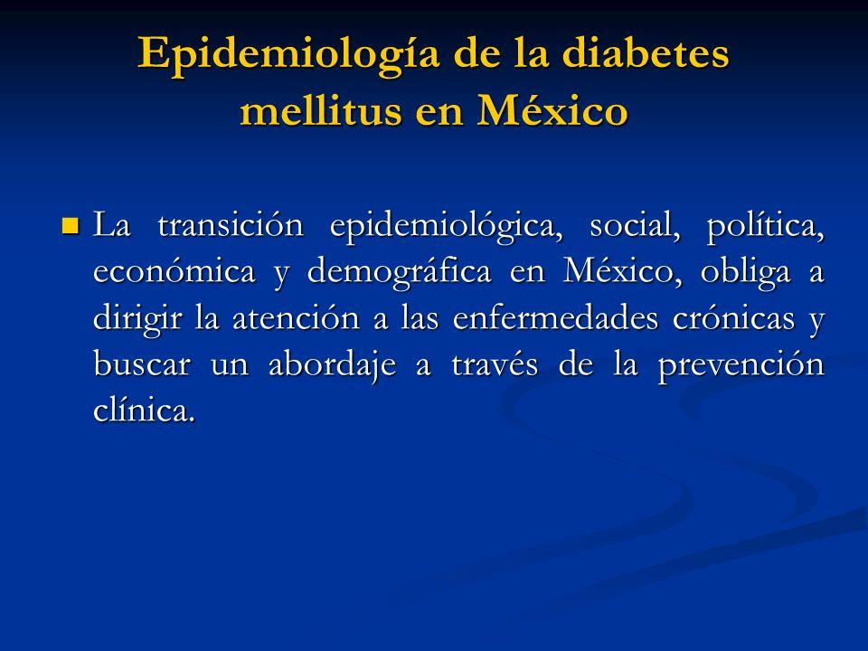 Epidemiología de la diabetes mellitus en México La transición epidemiológica, social, política, económica y demográfica en México, obliga a dirigir la