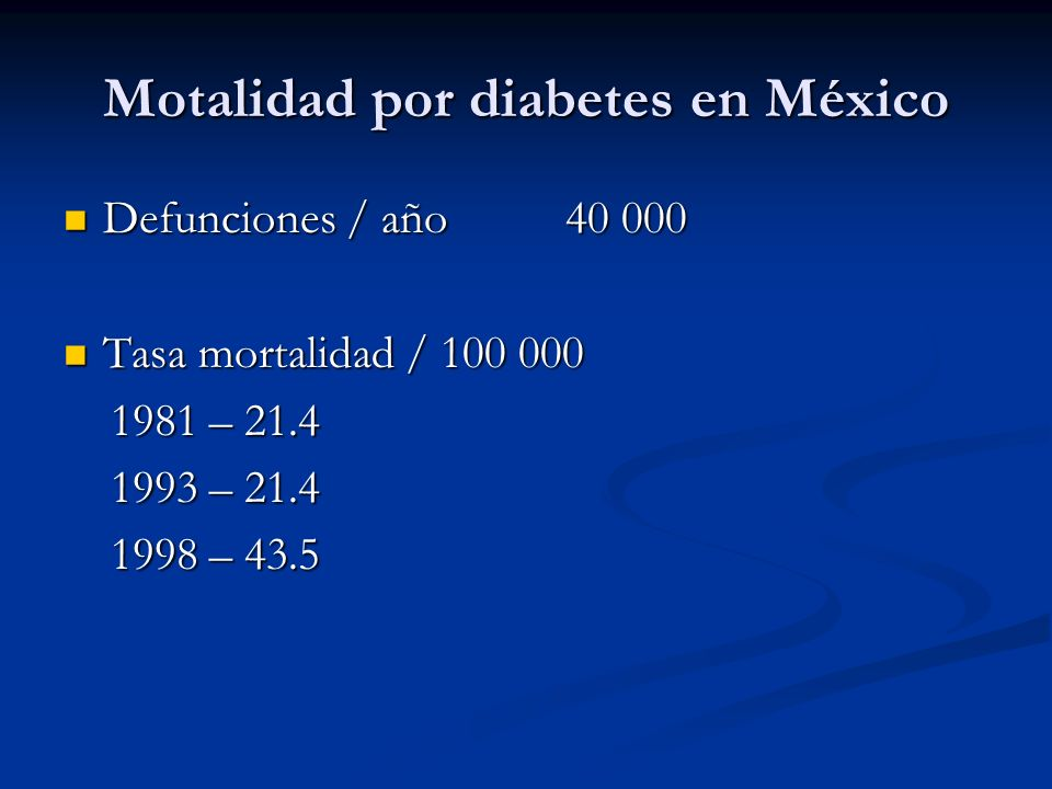 Motalidad por diabetes en México Defunciones / año 40 000 Defunciones / año 40 000 Tasa mortalidad / 100 000 Tasa mortalidad / 100 000 1981 – 21.4 198