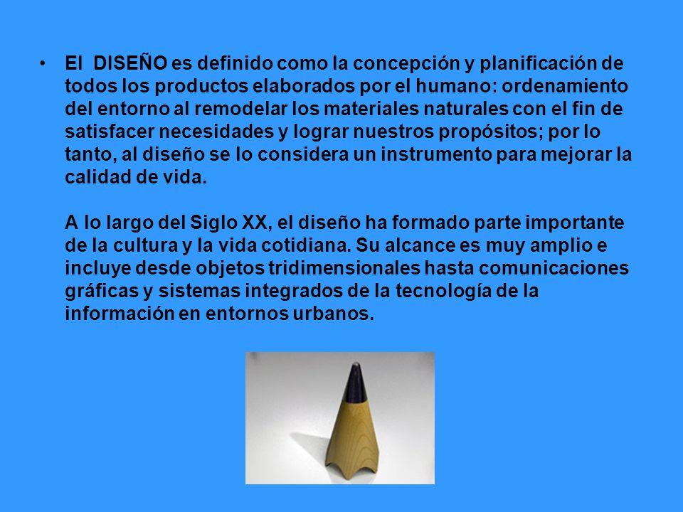 El DISEÑO es definido como la concepción y planificación de todos los productos elaborados por el humano: ordenamiento del entorno al remodelar los ma