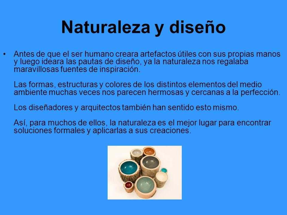 Naturaleza y diseño Antes de que el ser humano creara artefactos útiles con sus propias manos y luego ideara las pautas de diseño, ya la naturaleza no