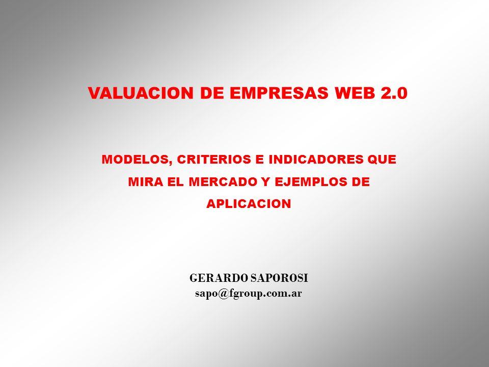 VALUACION DE EMPRESAS WEB 2.0 MODELOS, CRITERIOS E INDICADORES QUE MIRA EL MERCADO Y EJEMPLOS DE APLICACION GERARDO SAPOROSI sapo@fgroup.com.ar