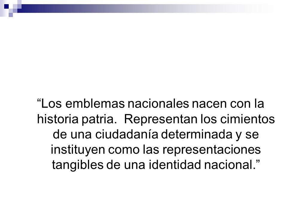 Los emblemas nacionales nacen con la historia patria. Representan los cimientos de una ciudadanía determinada y se instituyen como las representacione