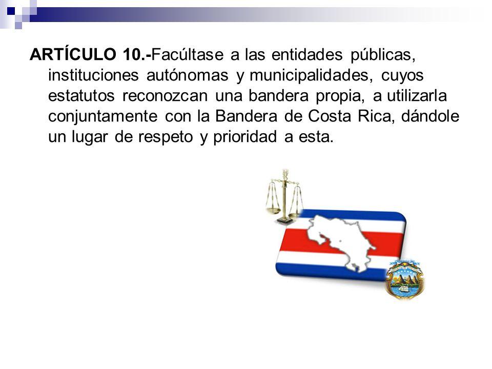 ARTÍCULO 10.-Facúltase a las entidades públicas, instituciones autónomas y municipalidades, cuyos estatutos reconozcan una bandera propia, a utilizarl