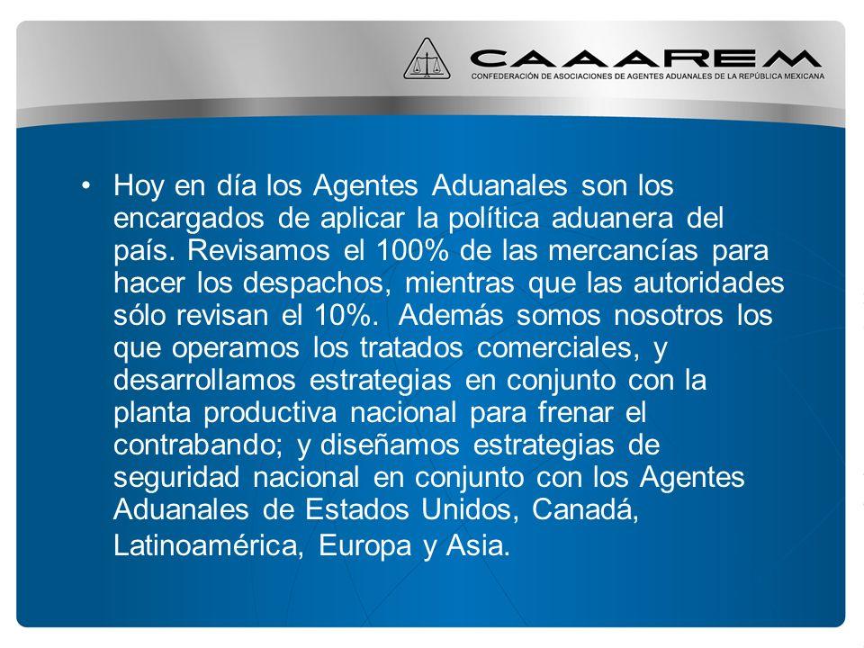 Hoy en día los Agentes Aduanales son los encargados de aplicar la política aduanera del país.