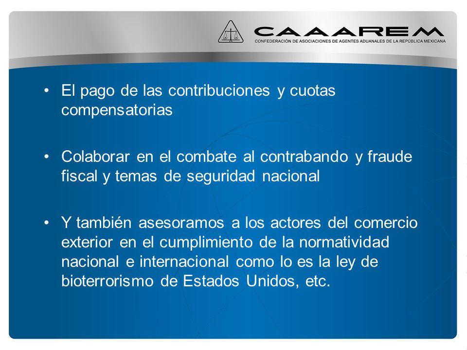 El pago de las contribuciones y cuotas compensatorias Colaborar en el combate al contrabando y fraude fiscal y temas de seguridad nacional Y también a
