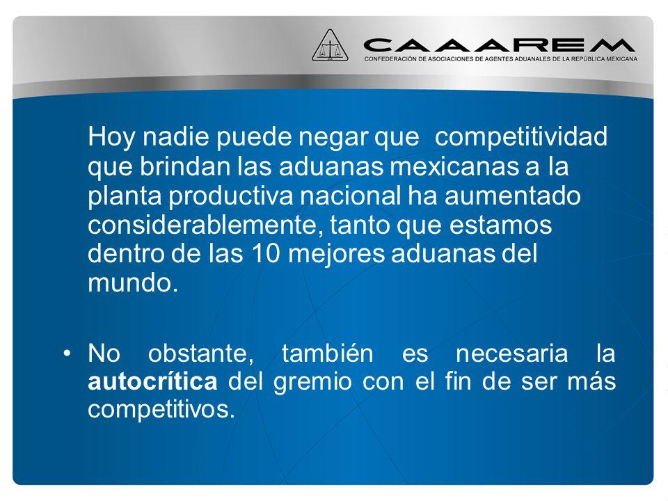 Hoy nadie puede negar que competitividad que brindan las aduanas mexicanas a la planta productiva nacional ha aumentado considerablemente, tanto que estamos dentro de las 10 mejores aduanas del mundo.