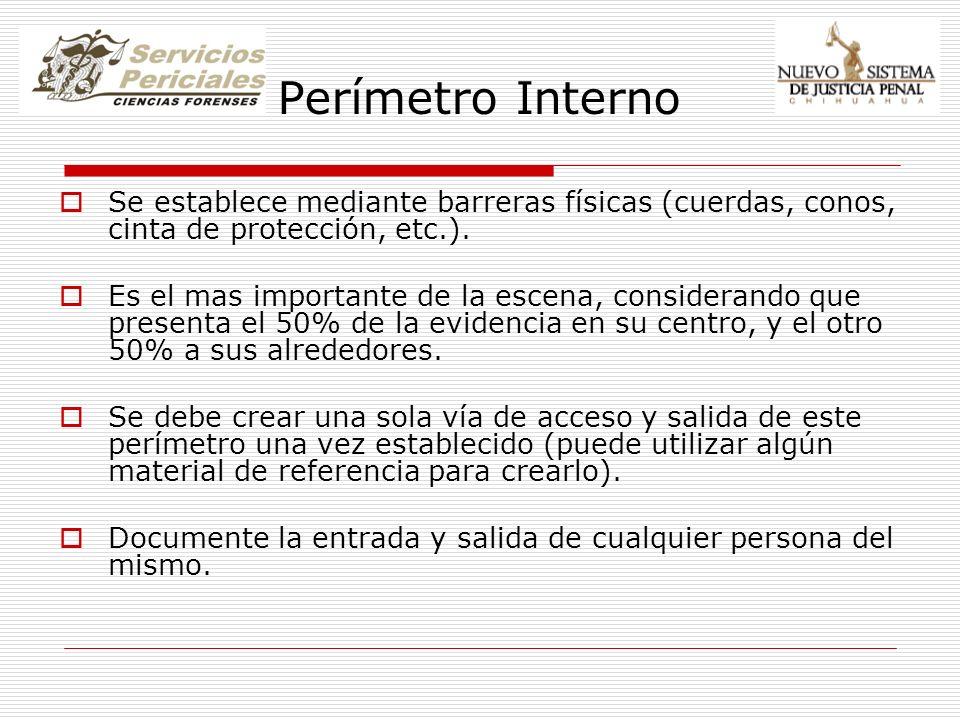 Perímetro Interno Se establece mediante barreras físicas (cuerdas, conos, cinta de protección, etc.). Es el mas importante de la escena, considerando