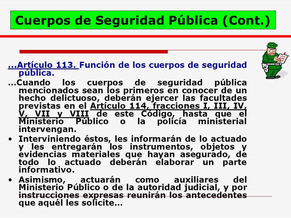 … Artículo 113. Función de los cuerpos de seguridad pública. …Cuando los cuerpos de seguridad pública mencionados sean los primeros en conocer de un h
