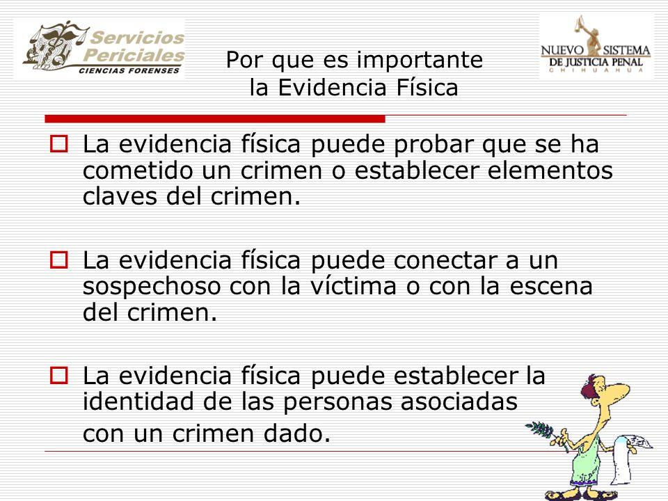 Por que es importante la Evidencia Física La evidencia física puede probar que se ha cometido un crimen o establecer elementos claves del crimen. La e