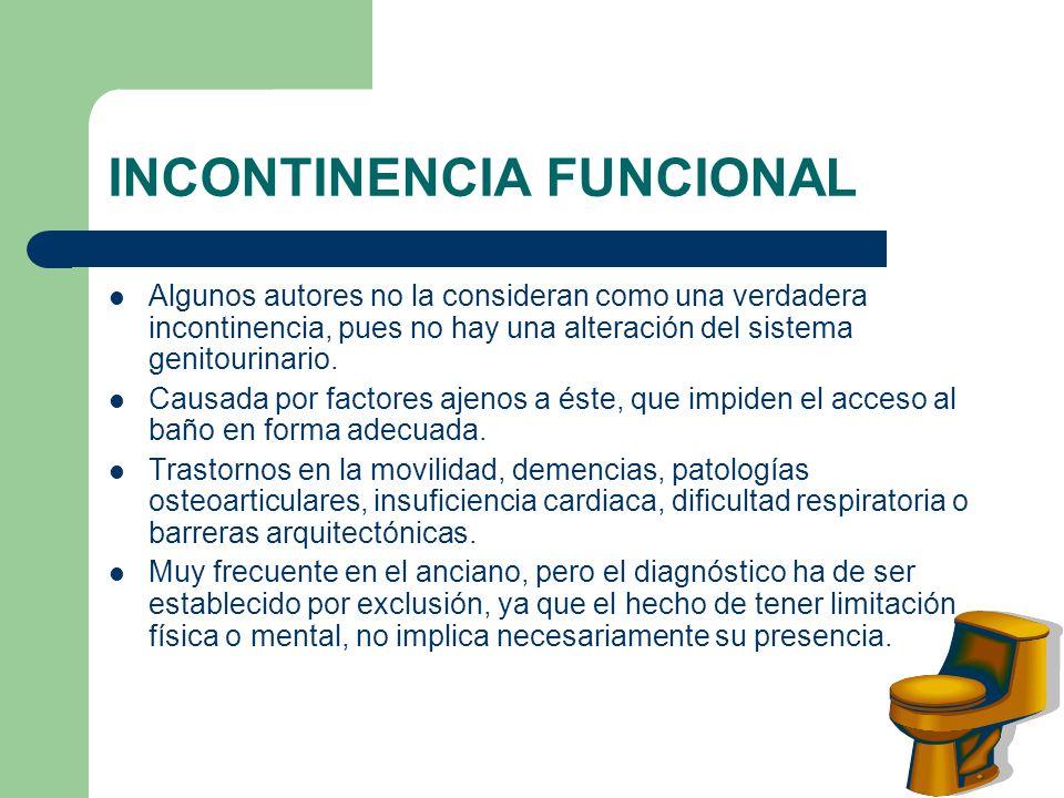 INCONTINENCIA FUNCIONAL Algunos autores no la consideran como una verdadera incontinencia, pues no hay una alteración del sistema genitourinario. Caus