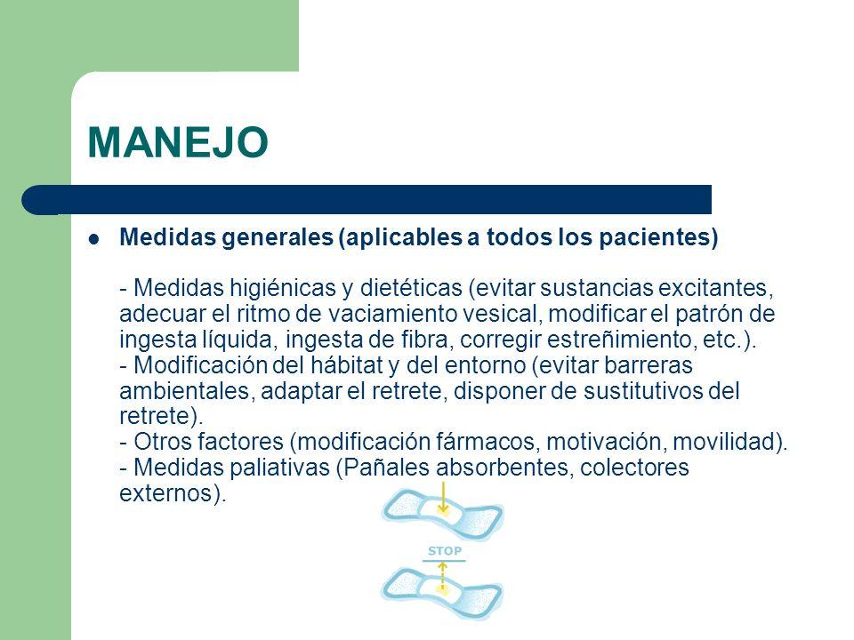 MANEJO Medidas generales (aplicables a todos los pacientes) - Medidas higiénicas y dietéticas (evitar sustancias excitantes, adecuar el ritmo de vacia