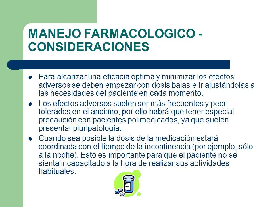 MANEJO FARMACOLOGICO - CONSIDERACIONES Para alcanzar una eficacia óptima y minimizar los efectos adversos se deben empezar con dosis bajas e ir ajustá