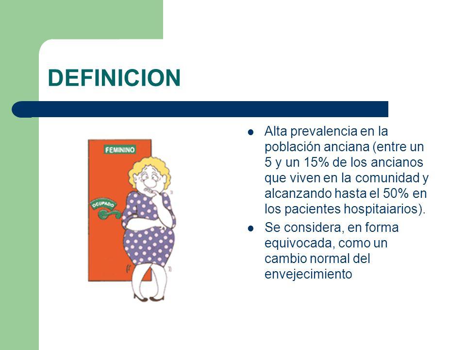 DEFINICION Alta prevalencia en la población anciana (entre un 5 y un 15% de los ancianos que viven en la comunidad y alcanzando hasta el 50% en los pa