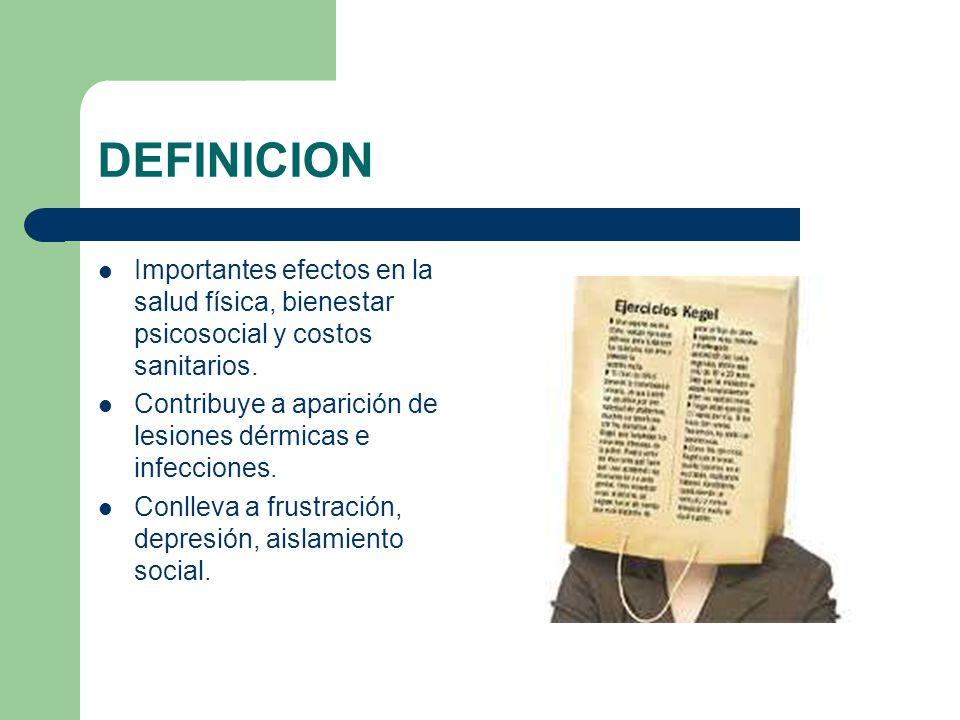 DEFINICION Importantes efectos en la salud física, bienestar psicosocial y costos sanitarios. Contribuye a aparición de lesiones dérmicas e infeccione