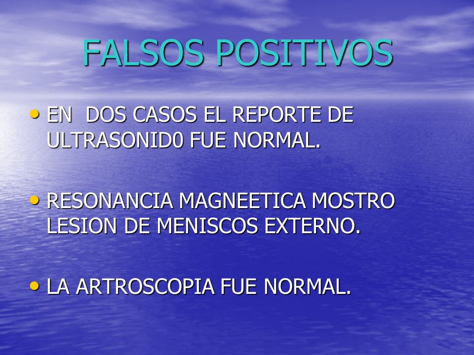FALSOS POSITIVOS EN DOS CASOS EL REPORTE DE ULTRASONID0 FUE NORMAL. EN DOS CASOS EL REPORTE DE ULTRASONID0 FUE NORMAL. RESONANCIA MAGNEETICA MOSTRO LE