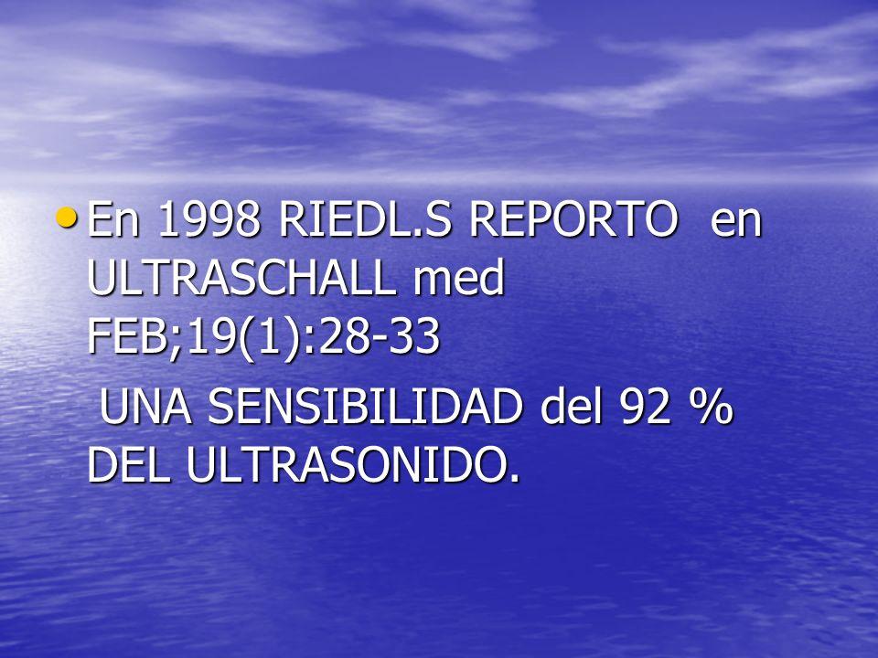 En 1998 RIEDL.S REPORTO en ULTRASCHALL med FEB;19(1):28-33 En 1998 RIEDL.S REPORTO en ULTRASCHALL med FEB;19(1):28-33 UNA SENSIBILIDAD del 92 % DEL UL