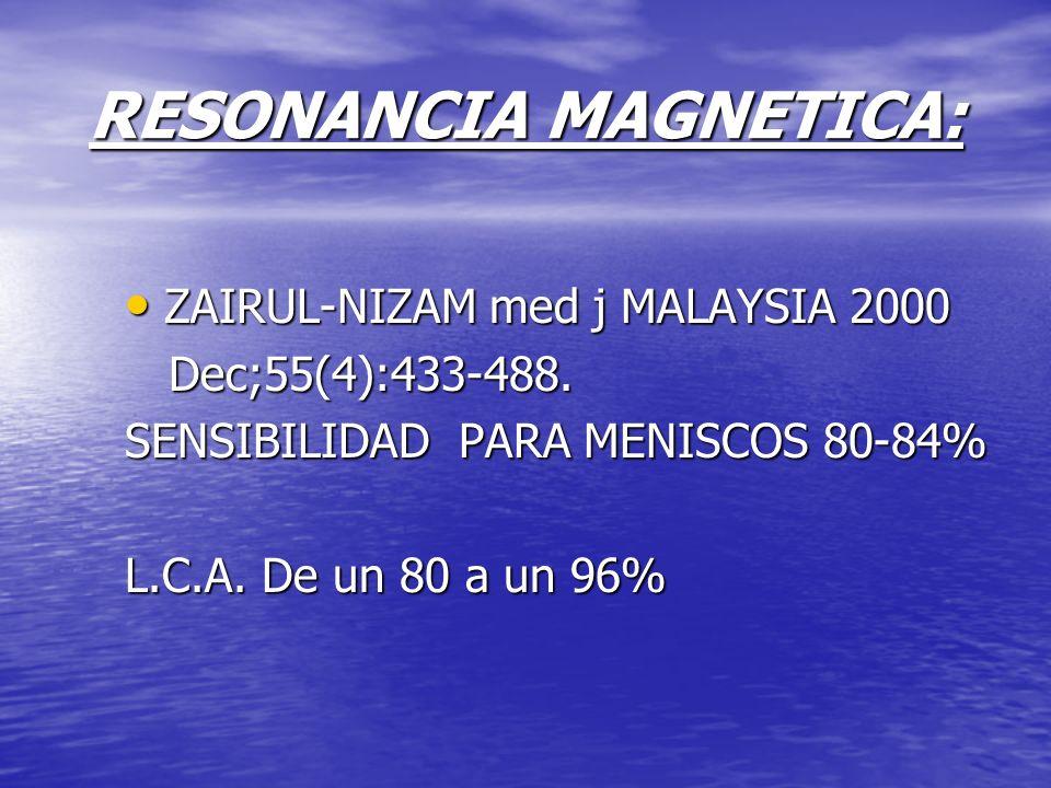 RESONANCIA MAGNETICA: ZAIRUL-NIZAM med j MALAYSIA 2000 ZAIRUL-NIZAM med j MALAYSIA 2000 Dec;55(4):433-488. Dec;55(4):433-488. SENSIBILIDAD PARA MENISC