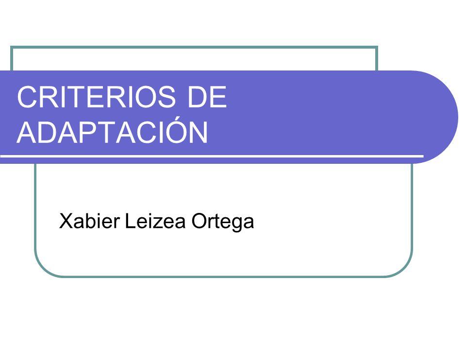 CRITERIOS DE ADAPTACIÓN Xabier Leizea Ortega