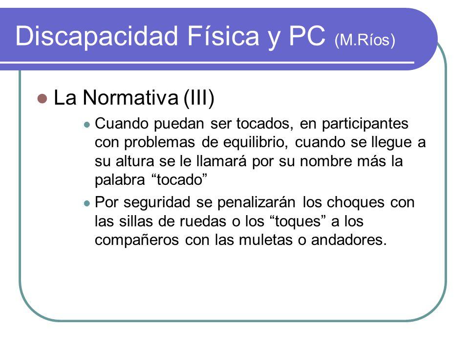 Discapacidad Física y PC (M.Ríos) La Normativa (III) Cuando puedan ser tocados, en participantes con problemas de equilibrio, cuando se llegue a su al
