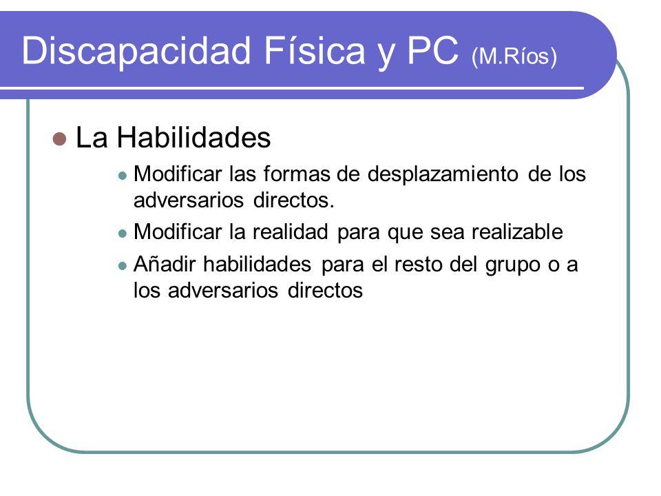 Discapacidad Física y PC (M.Ríos) La Habilidades Modificar las formas de desplazamiento de los adversarios directos. Modificar la realidad para que se