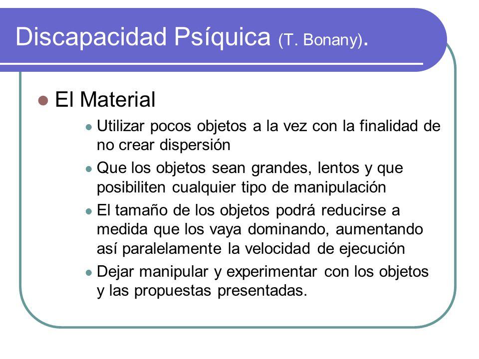 Discapacidad Psíquica (T. Bonany). El Material Utilizar pocos objetos a la vez con la finalidad de no crear dispersión Que los objetos sean grandes, l