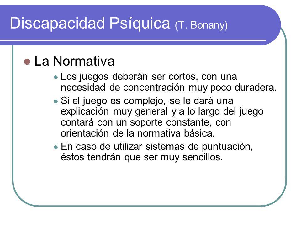Discapacidad Psíquica (T. Bonany) La Normativa Los juegos deberán ser cortos, con una necesidad de concentración muy poco duradera. Si el juego es com