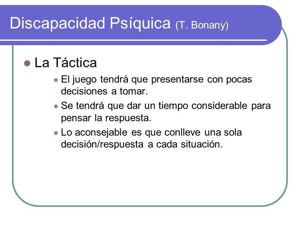 Discapacidad Psíquica (T. Bonany) La Táctica El juego tendrá que presentarse con pocas decisiones a tomar. Se tendrá que dar un tiempo considerable pa