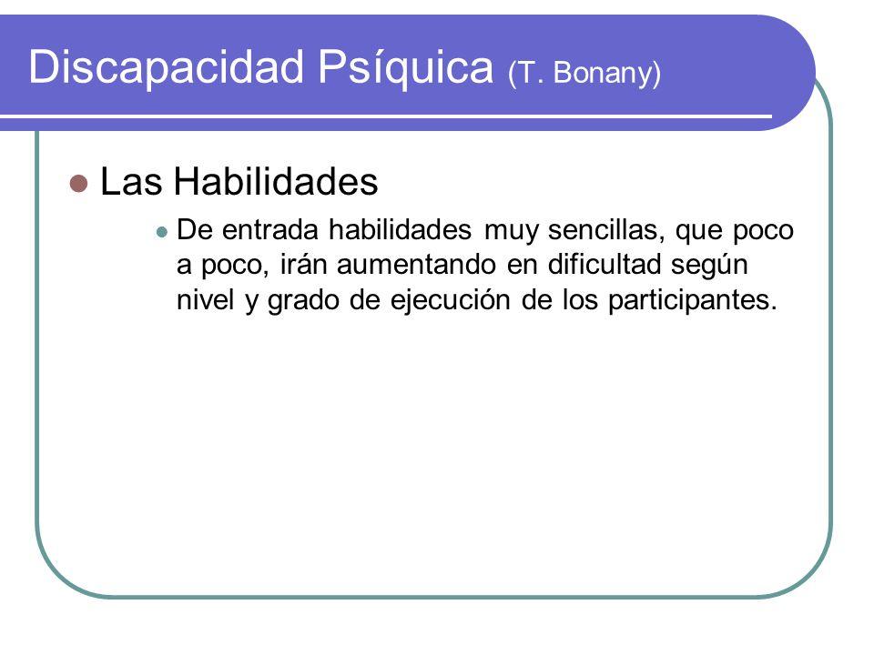 Discapacidad Psíquica (T. Bonany) Las Habilidades De entrada habilidades muy sencillas, que poco a poco, irán aumentando en dificultad según nivel y g