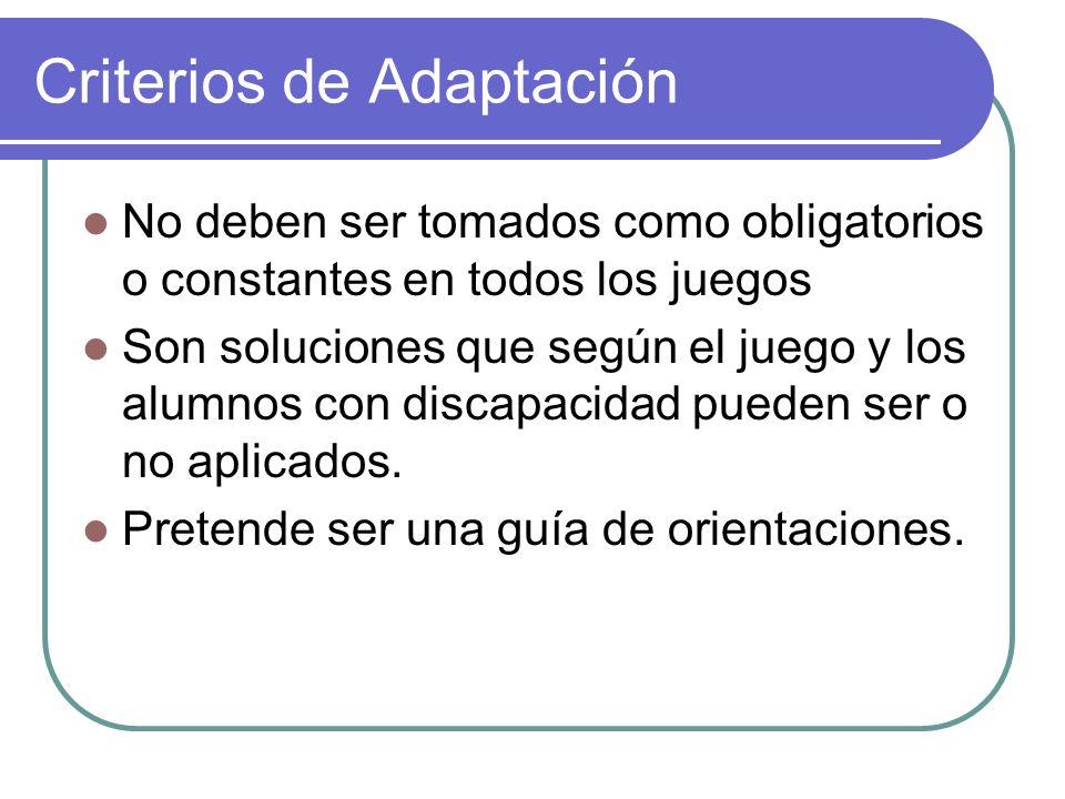 Criterios de Adaptación No deben ser tomados como obligatorios o constantes en todos los juegos Son soluciones que según el juego y los alumnos con di