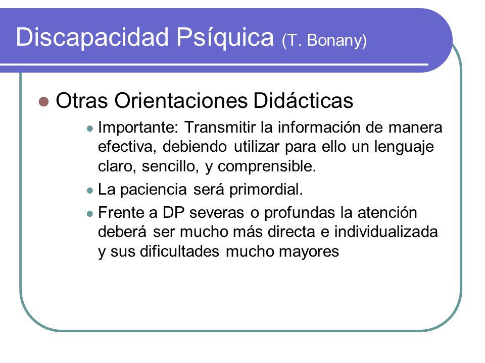Discapacidad Psíquica (T. Bonany) Otras Orientaciones Didácticas Importante: Transmitir la información de manera efectiva, debiendo utilizar para ello