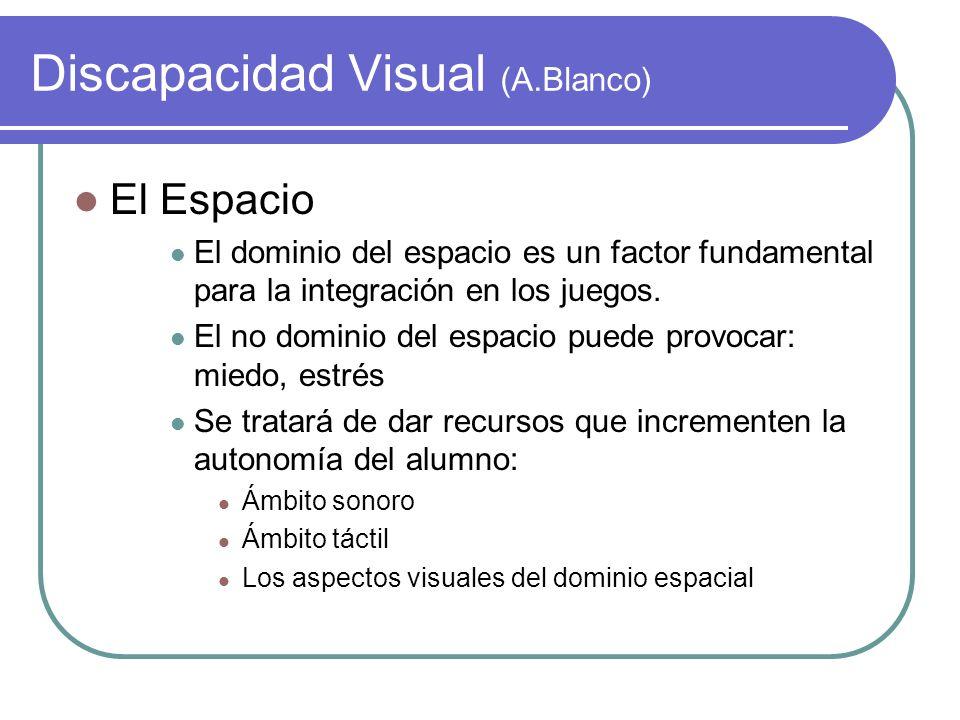 Discapacidad Visual (A.Blanco) El Espacio El dominio del espacio es un factor fundamental para la integración en los juegos. El no dominio del espacio