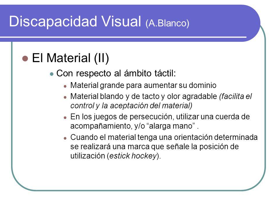 Discapacidad Visual (A.Blanco) El Material (II) Con respecto al ámbito táctil: Material grande para aumentar su dominio Material blando y de tacto y o