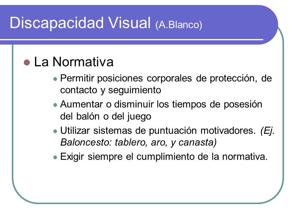 Discapacidad Visual (A.Blanco) La Normativa Permitir posiciones corporales de protección, de contacto y seguimiento Aumentar o disminuir los tiempos d