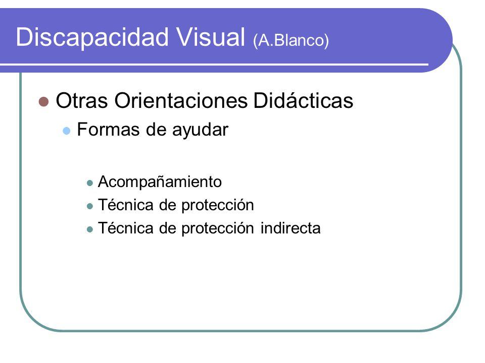 Discapacidad Visual (A.Blanco) Otras Orientaciones Didácticas Formas de ayudar Acompañamiento Técnica de protección Técnica de protección indirecta