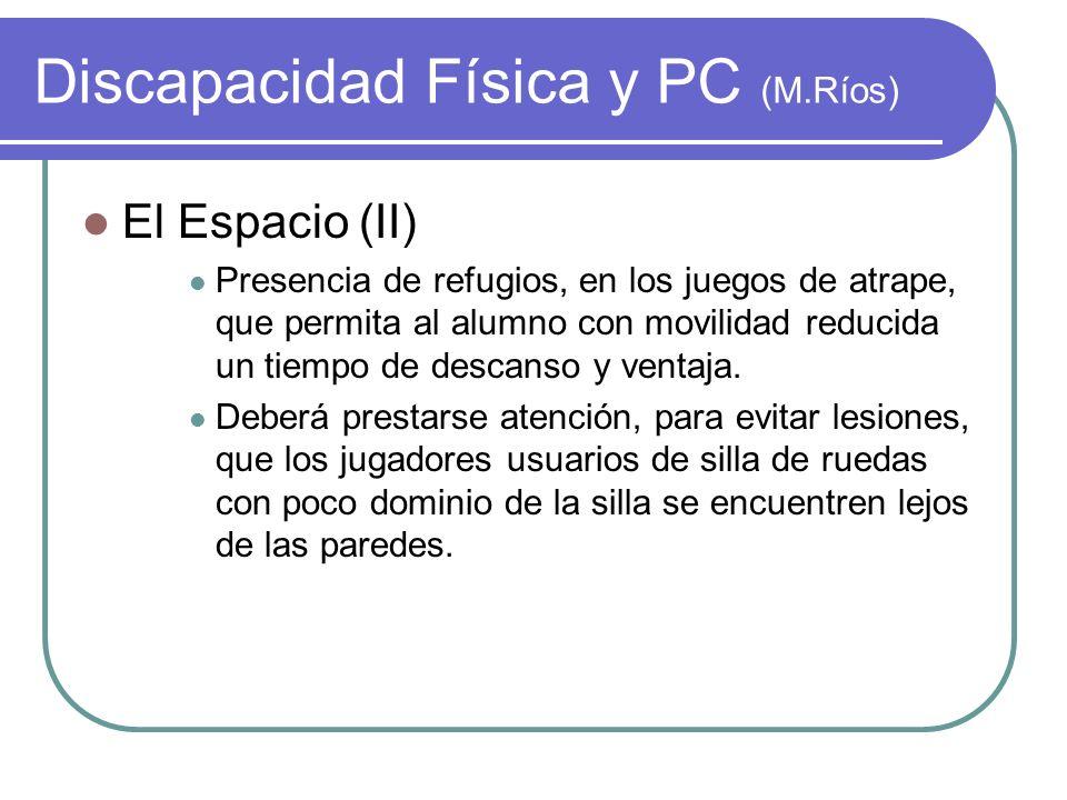 Discapacidad Física y PC (M.Ríos) El Espacio (II) Presencia de refugios, en los juegos de atrape, que permita al alumno con movilidad reducida un tiem