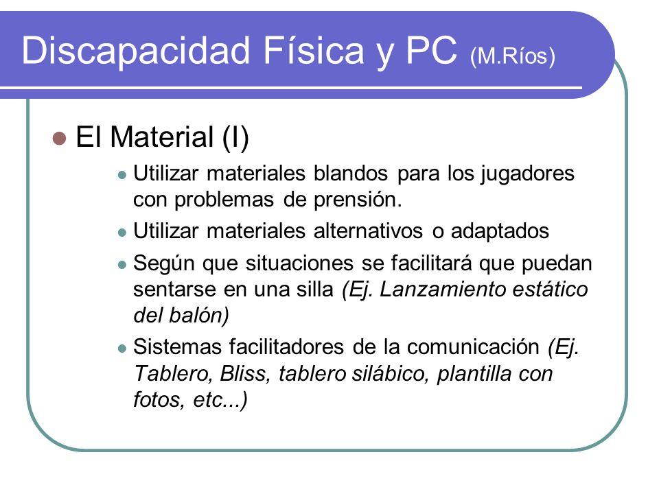Discapacidad Física y PC (M.Ríos) El Material (I) Utilizar materiales blandos para los jugadores con problemas de prensión. Utilizar materiales altern