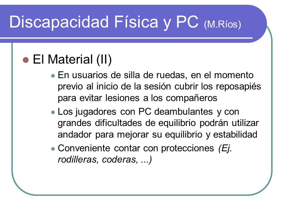 Discapacidad Física y PC (M.Ríos) El Material (II) En usuarios de silla de ruedas, en el momento previo al inicio de la sesión cubrir los reposapiés p