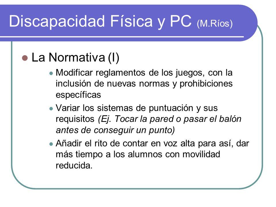 Discapacidad Física y PC (M.Ríos) La Normativa (I) Modificar reglamentos de los juegos, con la inclusión de nuevas normas y prohibiciones específicas