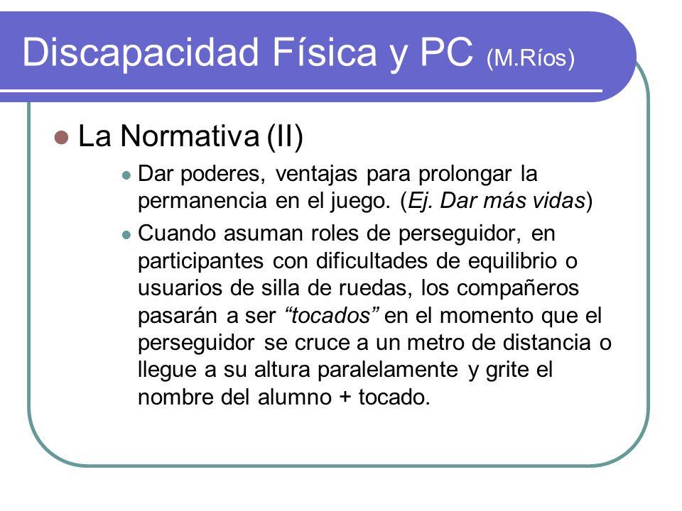 Discapacidad Física y PC (M.Ríos) La Normativa (II) Dar poderes, ventajas para prolongar la permanencia en el juego. (Ej. Dar más vidas) Cuando asuman