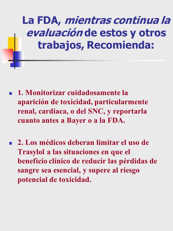 La FDA, mientras continua la evaluación de estos y otros trabajos, Recomienda: 1. Monitorizar cuidadosamente la aparición de toxicidad, particularment