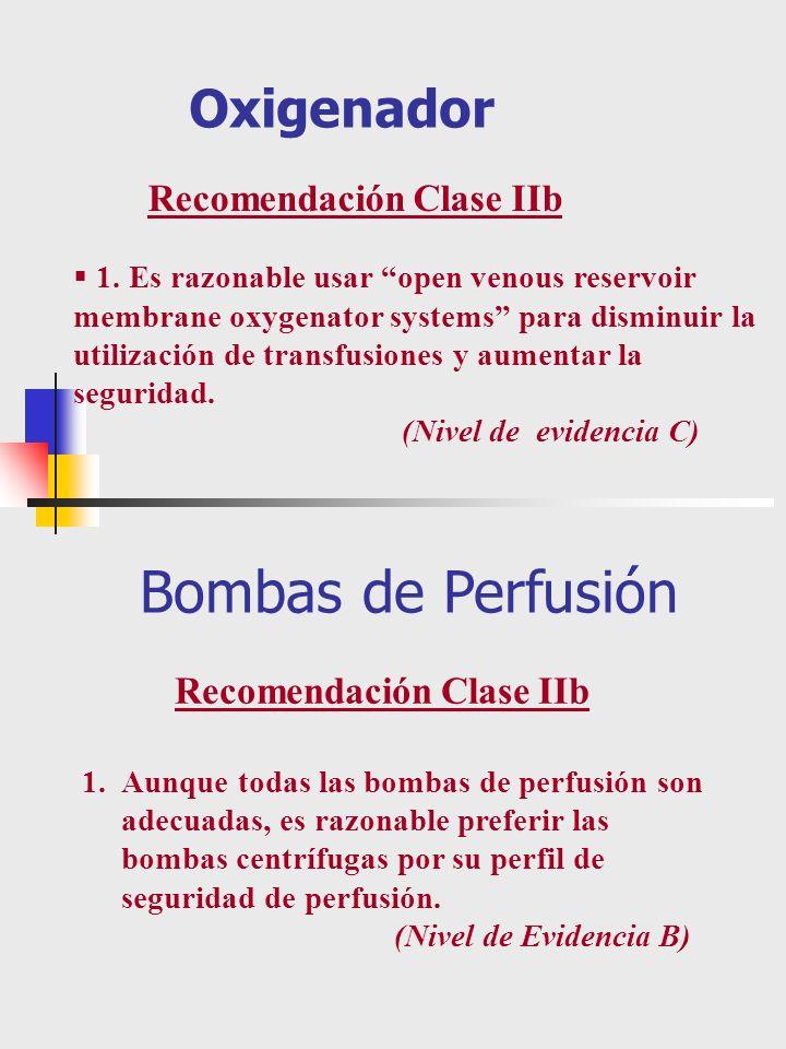 Oxigenador Recomendación Clase IIb 1. Es razonable usar open venous reservoir membrane oxygenator systems para disminuir la utilización de transfusion