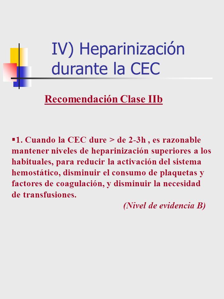 1. Cuando la CEC dure > de 2-3h, es razonable mantener niveles de heparinización superiores a los habituales, para reducir la activación del sistema h