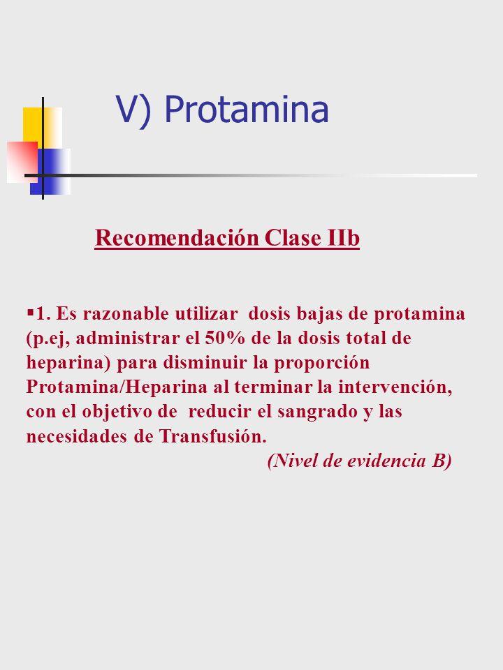 1. Es razonable utilizar dosis bajas de protamina (p.ej, administrar el 50% de la dosis total de heparina) para disminuir la proporción Protamina/Hepa